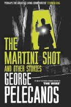 The Martini Shot and Other Stories By George Pelecanos - A collection of stories, mostly gritty low-level crime stories set on Washington DC's mean streets. THE MARTINI SHOT itself is set in the world of TV, featuring a scriptwriter on a popular cop show. When a member of the crew is murdered, the screenwriter decides to track down the perpetrators himself, to see if as a writer he can do more than just talk the talk.