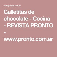 Galletitas de chocolate - Cocina - REVISTA PRONTO - www.pronto.com.ar