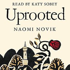 """Uprooted"" by Naomi Novik (Audiobook - Read by Katy Sobey)"