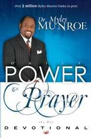DAILY POWER AND PRAYER DEVOTIONAL by Dr. Myles Munroe, Whitaker House. 365 days of devotions
