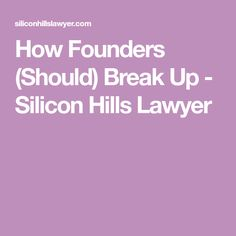 How Founders (Should) Break Up - Silicon Hills Lawyer Decision Making, Lawyer, Breakup, Making Decisions, Breaking Up
