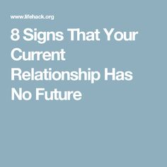 8 Signs That Your Current Relationship Has No Future