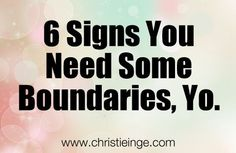 Having Strong, Healthy Boundaries are Essential to Your Well-Being.