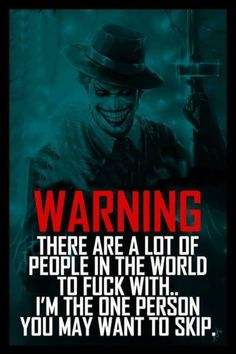 Joker Quotes WarninG There are a lof of People In the World To Fuck With i'n The One Person You May Want To Skip Joker Qoutes, Best Joker Quotes, Badass Quotes, Batman Joker Quotes, Dark Quotes, Wise Quotes, Funny Quotes, Inspirational Quotes, Motivational