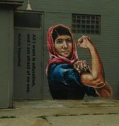"""""""All I want is education, and I am afraid of no one."""" Malala Yousafzai as Rosie the Riveter."""