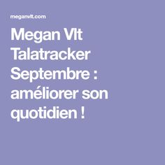 Megan Vlt Talatracker Septembre : améliorer son quotidien !