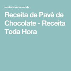 Receita de Pavê de Chocolate - Receita Toda Hora