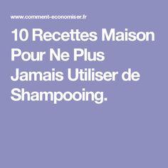 10 Recettes Maison Pour Ne Plus Jamais Utiliser de Shampooing. Shampooing Bio, Plus Jamais, Natural, Helpful Hints, Hair Care, Diy, Homemade, Simple, Health