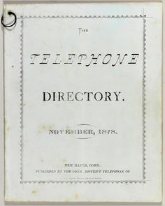1878: The first telephone book is issued in New Haven, Connecticut. It was basically one cardboard page with a list of 50 businesses that could afford to have telephones. There was no number system yet, as every connection could be made by one operator at a switchboard.