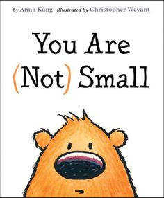 You Are (Not) Small by Anna Kang (Classroom Uses: Compare/Contrast, Imagery/Descriptive Language; Recommended For: Classroom Library, Read Aloud)
