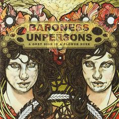 Band: Baroness / Unpersons  Record: A Grey Sigh in a Flower Husk  Artist: John Dyer Baizley