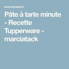 Pâte à tarte minute - Recette Tupperware - marciatack