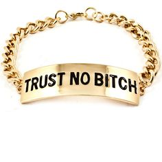 trust no bitch gold bracelet In the Words of Nicki Minaj ($7.50) ❤ liked on Polyvore featuring jewelry, bracelets, accessories, jewels, bracelet jewelry, chain jewelry, nicki minaj, chain pendant and engraved pendants