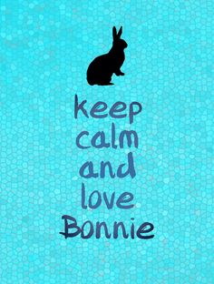 Keep calm and love Bonnie