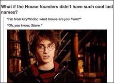"""What if the Hogwarts founders didn't have such cool last names? 'I'm from Gryffindor, what house are you from? Memes Do Harry Potter, Harry Potter Fandom, Harry Potter Tumblr Funny, Harry Potter Imagines, Ravenclaw, Hufflepuff Funny, Wattpad, Cool Last Names, Funny Harry Potter"