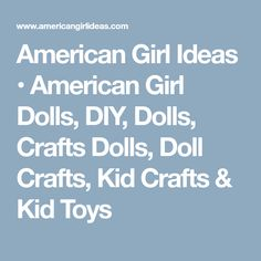 American Girl Ideas • American Girl Dolls, DIY, Dolls, Crafts Dolls, Doll Crafts, Kid Crafts & Kid Toys