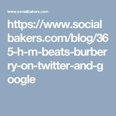 https://www.socialbakers.com/blog/365-h-m-beats-burberry-on-twitter-and-google