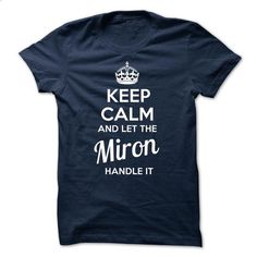 Miron - KEEP CALM AND LET THE Miron HANDLE IT - teeshirt dress #superhero hoodie #lace sweatshirt