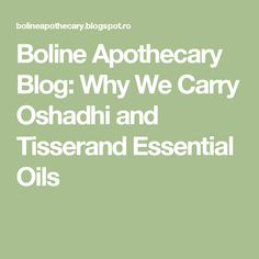 Boline Apothecary Blog: Why We Carry Oshadhi and Tisserand Essential Oils