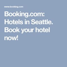 Booking.com: Hotels in Seattle. Book your hotel now!