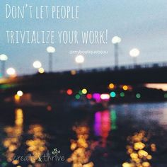 CT Words of Wisdom - Don't let people trivialize your work!