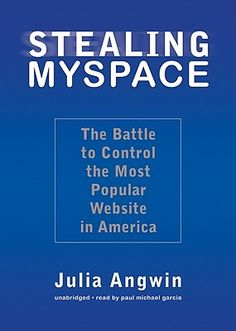 Stealing MySpace: the battle to control the most popular website in America by Julia Angwin @338.76 An4 2009