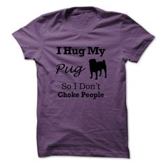 I hug my Pug so i dont choke people - NZ1 T Shirt, Hoodie, Sweatshirt