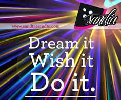 Dream it, whish it, Do it