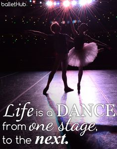 Life is a dance from one stage, to the next. | From BalletHub.com #ballet…