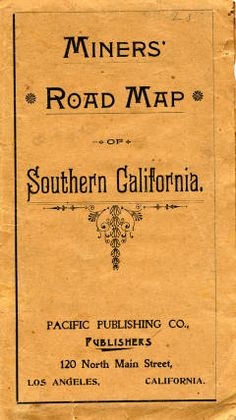 Cover of the Miner's Road Map of Southern California, published by Pacific Publishing Co., 120 North Main Street, Los Angeles, Calif., 1899. San Fernando Valley History Digital Library.