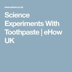 Science Experiments With Toothpaste | eHow UK