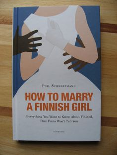 How to Marry a Finnish Girl... *Click for a bit  about this humorous book on a Finnish blog site.