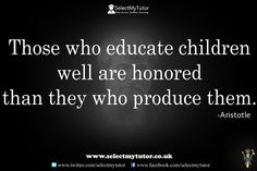Those who educate children well are honored than they who produce them. -Aristotle #tutors #tutoring #personaltutors www.selectmytutor.co.uk