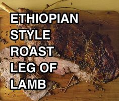 Roast Leg Of Lamb - Ethiopian Style via Sandra Angelozzi