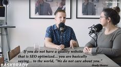 "If you do not have a quality website that is SEO optimized... you are basically saying... to the world, ""We do not care about you."" -Brady Shearer"