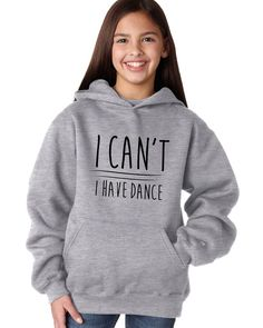 "our popular ""I can't I have dance"" shirt in a hooded sweatshirt! This dance sweatshirt is perfect to wear over dance clothes to dance class or for everyday wear. Hooded sweatshirt is available in heather gray or black. Soft poly-cotton blend.  Dance Sweatshirt - I Can't I Have Dance"