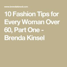 10 Fashion Tips for Every Woman Over 60, Part One - Brenda Kinsel