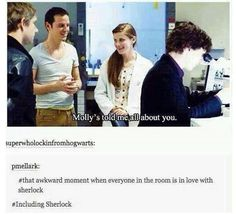 That awkward moment when everyone in the room is in love with Sherlock.  Including Sherlock.