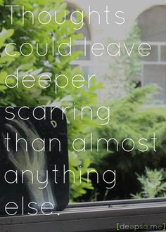 Thoughts could leave deeper scarring than almost anything else. — J. K. Rowling