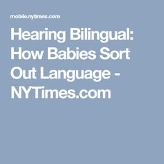 Hearing Bilingual: How Babies Sort Out Language - NYTimes.com