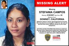 Missing From: DOWNEY, CA. Missing Date: May 2007 AM. Stefania's photo is shown age-progressed to 24 years. She may travel to Los Angeles, California. Stefania may go my the name Estephania. Missing Persons, Kids Poster, 24 Years, Looking For Someone, Have You Seen, We The People, How To Remove, California, Words