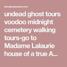 undead ghost tours voodoo midnight cemeterywalking tours-go to Madame Lalaurie house of a true American Horror Story and learn of Voodoo Queen Marie Laveau and the handsome Rouge Patriot pirate Jean Lafitte,