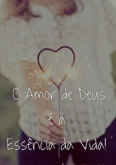 <p></p><p>O amor de Deus é a essência da vida!</p>