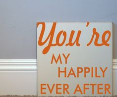 You're my happily every after...