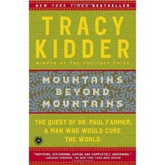 Mountains Beyond Mountains: The Quest of Dr. Paul Farmer, a Man Who Would Cure the World by Tracy Kidder. Farmer, an infectious disease specialist, worked to bring an equitable public health system to Haiti. Great Books, New Books, Books To Read, Love Reading, Reading Lists, Happy Reading, Book Lists, Cuba, Inspirational Books