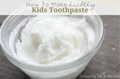How to Make Healthy Kids Toothpaste