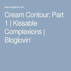 Cream Contour: Part 1 | Kissable Complexions | Bloglovin'