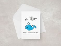 Funny Birthday Card || Whale || Happy Birthday || Pun Card With this cute whale card! A lovely, cute fun card for someone special - be it your mum, dad, brother, sister or best friend!  Front cover features a cute whale drawing and handwritten style type.