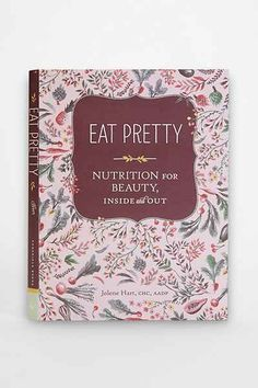 Eat Pretty: Nutrition For Beauty, Inside And Out By Jolene Hart - Urban Outfitters - $16.95  (Jan 30/15)