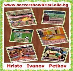 Soccer - Show - Kristi - Hristo Petkov - www.soccershowKristi.alle.bg ; www.footballman-hp.com ; Google - footballman65 ; Email : soccershow@abv.bg ; Skype : footballman651 ; GSM : + 447459700279 ; + 359 876 406 726